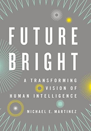 9780199781843: Future Bright: A Transforming Vision of Human Intelligence