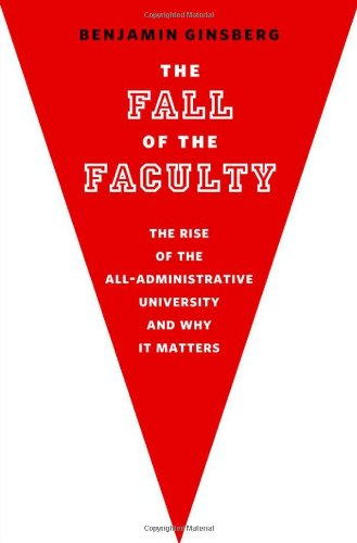 9780199782444: The Fall of the Faculty: The Rise of the All-Administrative University and Why It Matters