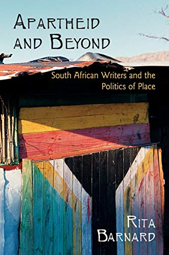 9780199791163: Apartheid and Beyond: South African Writers and the Politics of Place