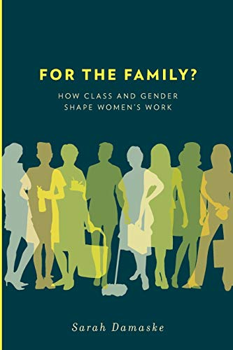 9780199791491: For the Family?: How Class and Gender Shape Women's Work
