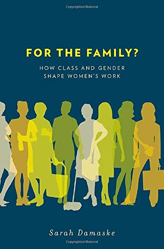 9780199791507: For the Family?: How Class and Gender Shape Women's Work