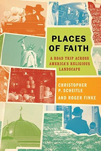 Places of Faith: A Road Trip across: Christopher P. Scheitle,