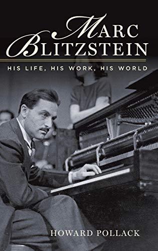 9780199791590: Marc Blitzstein: His Life, His Work, His World