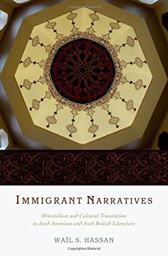 9780199792061: Immigrant Narratives: Orientalism and Cultural Translation in Arab American and Arab British Literature