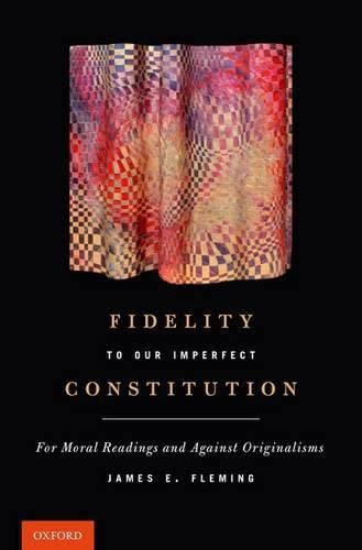 9780199793372: Fidelity to Our Imperfect Constitution: For Moral Readings and Against Originalisms