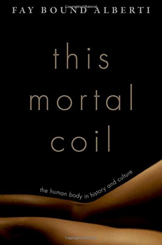 9780199793396: This Mortal Coil: The Human Body in History and Culture