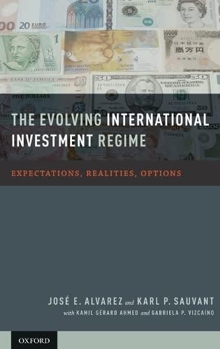 The Evolving International Investment Regime Expectations, Realities,: Alvarez, Jose E.;