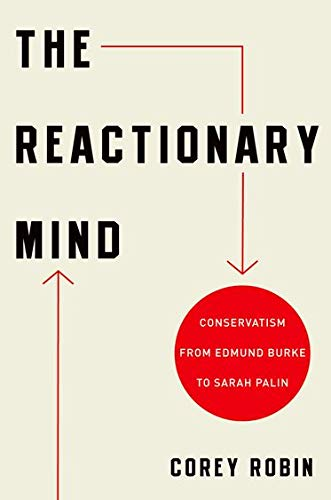 9780199793747: The Reactionary Mind: Conservatism from Edmund Burke to Sarah Palin