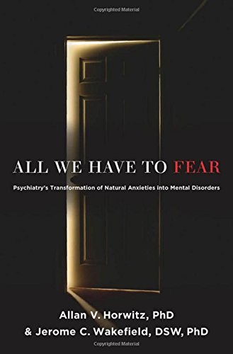 9780199793754: All We Have to Fear: Psychiatry's Transformation of Natural Anxieties into Mental Disorders