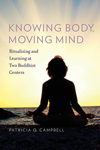 Knowing Body, Moving Mind: Ritualizing and Learning at Two Buddhist Centers (Oxford Ritual Studies)