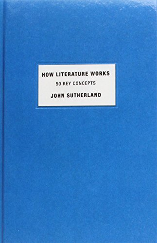 How Literature Works: 50 Key Concepts: Sutherland, John