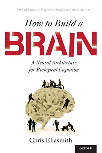 9780199794546: How to Build a Brain: A Neural Architecture for Biological Cognition (Oxford Series on Cognitive Models and Architectures)
