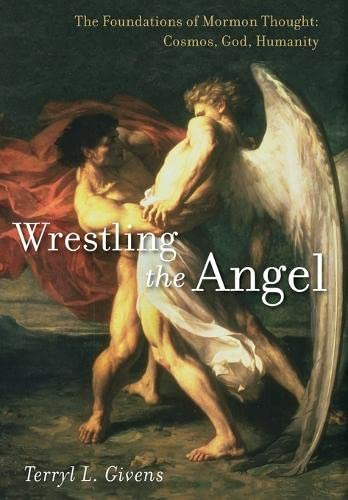 Wrestling the Angel: The Foundations of Mormon: Givens, Terryl L.