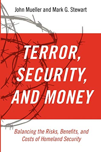 Terror, Security, and Money: Balancing the Risks, Benefits, and Costs of Homeland Security (0199795762) by Mueller, John; Stewart, Mark G.