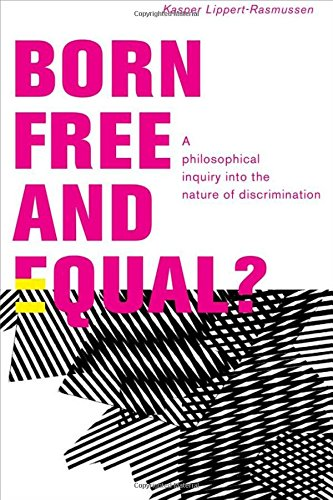 9780199796113: Born Free and Equal?: A Philosophical Inquiry into the Nature of Discrimination