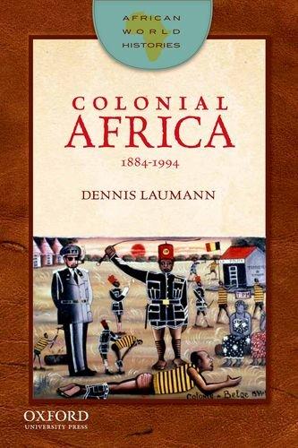 Colonial Africa: 1884-1994 (African World Histories): Laumann, Dennis