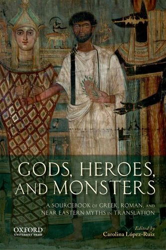 9780199797356: Gods, Heroes, and Monsters: A Sourcebook of Greek, Roman, and Near Eastern Myths in Translation