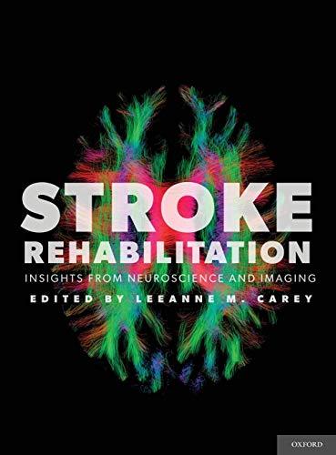 9780199797882: Stroke Rehabilitation: Insights from Neuroscience and Imaging