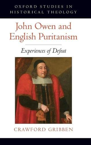 9780199798155: John Owen and English Puritanism: Experiences of Defeat (Oxford Studies in Historical Theology)