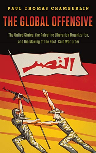 9780199811397: The Global Offensive: The United States, the Palestine Liberation Organization, and the Making of the Post-Cold War Order (Oxford Studies in International History)