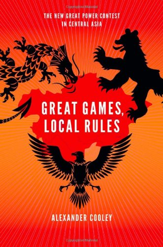 9780199812004: Great Games, Local Rules: US-China-Russia Competition in Central Asia