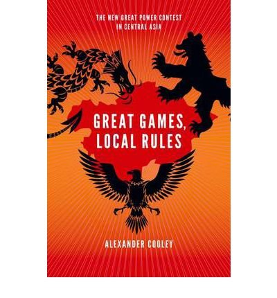9780199812011: Great Games, Local Rules: The New Great Power Contest in Central Asia