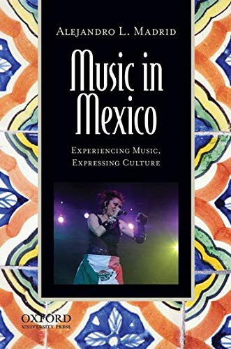 Music in Mexico: Experiencing Music, Expressing Culture (Global Music): Alejandro L. Madrid