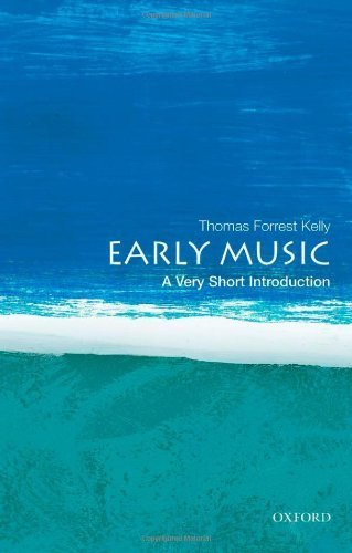 9780199826742: Early Music: A Very Short Introduction (Very Short Introductions) by Kelly, Thomas Forrest (2011) Paperback