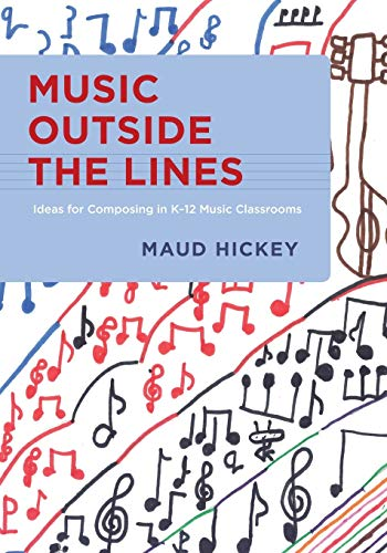 Music Outside the Lines: Ideas for Composing: Maud Hickey