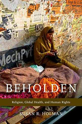 9780199827763: Beholden: Religion, Global Health, and Human Rights