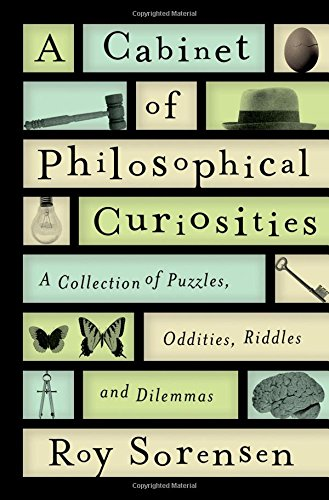 A Cabinet of Philosophical Curiosities: A Collection of Puzzles, Oddities, Riddles, and Dilemmas: ...