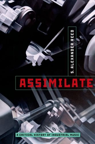 9780199832583: Assimilate: A Critical History of Industrial Music