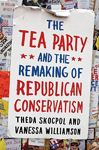 9780199832637: The Tea Party and the Remaking of Republican Conservatism
