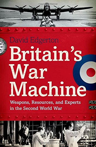 9780199832675: Britain's War Machine: Weapons, Resources, and Experts in the Second World War