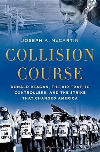 Collision Course. Ronald Reagan, the Air Traffic Controllers, and the Strike that Changed America.:...