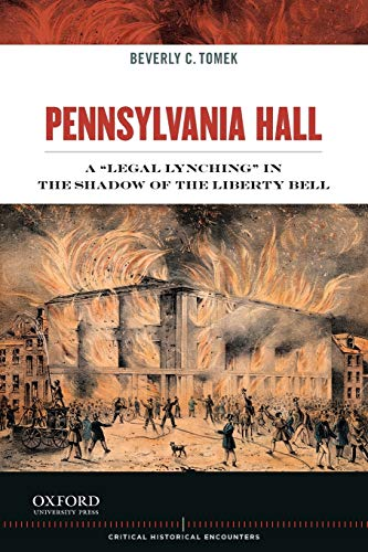 9780199837601: Pennsylvania Hall: A 'Legal Lynching' in the Shadow of the Liberty Bell (Critical Historical Encounters Series)
