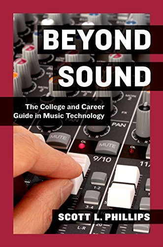 Beyond Sound: The College and Career Guide in Music Technology: Phillips, Scott L.