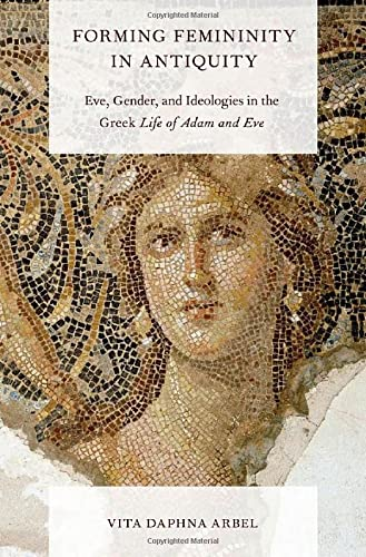 9780199837779: Forming Femininity in Antiquity: Eve, Gender, and Ideologies in the Greek Life of Adam and Eve