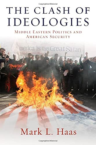 9780199838424: The Clash of Ideologies: Middle Eastern Politics and American Security