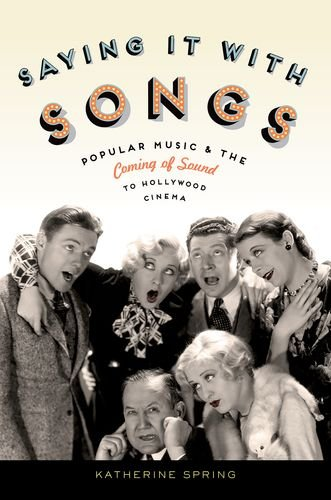 9780199842216: Saying It With Songs: Popular Music and the Coming of Sound to Hollywood Cinema (Oxford Music / Media)