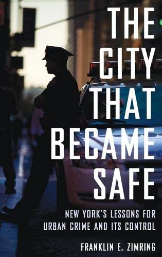 9780199844425: The City that Became Safe: New York's Lessons for Urban Crime and Its Control