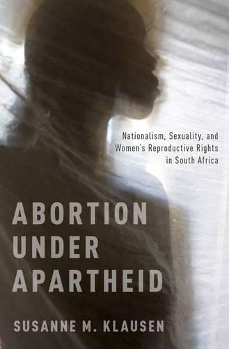 9780199844494: Abortion Under Apartheid: Nationalism, Sexuality, and Women's Reproductive Rights in South Africa