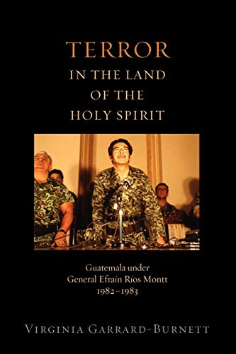 9780199844777: Terror in the Land of the Holy Spirit: Guatemala under General Efrain Rios Montt 1982-1983 (Religion and Global Politics)