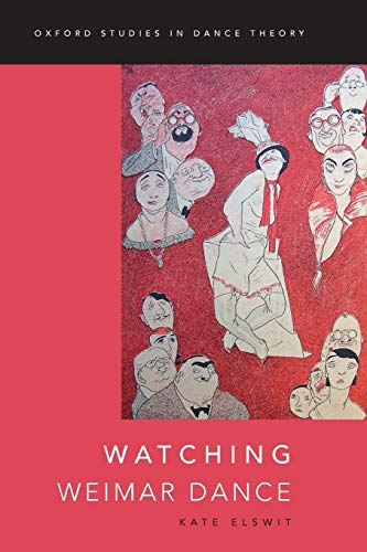Watching Weimar Dance (Oxford Studies in Dance Theory): Elswit, Kate