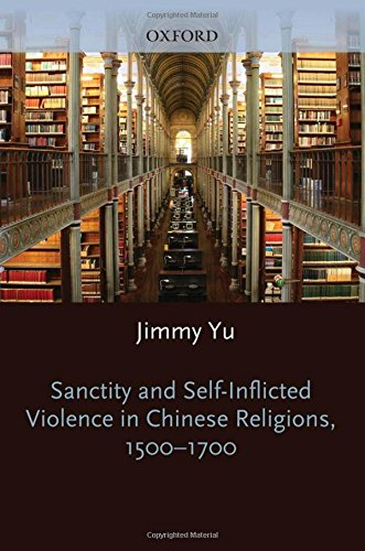 9780199844883: Sanctity and Self-Inflicted Violence in Chinese Religions, 1500-1700