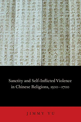 9780199844906: Sanctity and Self-Inflicted Violence in Chinese Religions, 1500-1700