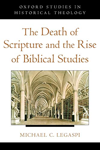 9780199845880: The Death of Scripture and the Rise of Biblical Studies (Oxford Studies in Historical Theology)