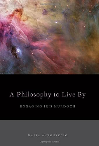 9780199855575: A Philosophy to Live By: Engaging Iris Murdoch