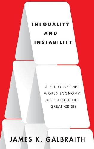 9780199855650: Inequality and Instability: A Study of the World Economy Just Before the Great Crisis