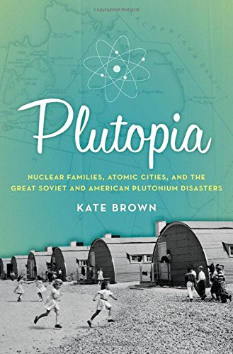9780199855766: Plutopia: Nuclear Families, Atomic Cities, and the Great Soviet and American Plutonium Disasters
